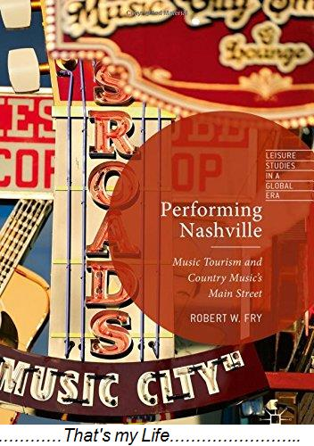 Performing Nashville Music Tourism and Country Musics Main Street Leisure Studies in a Global Era