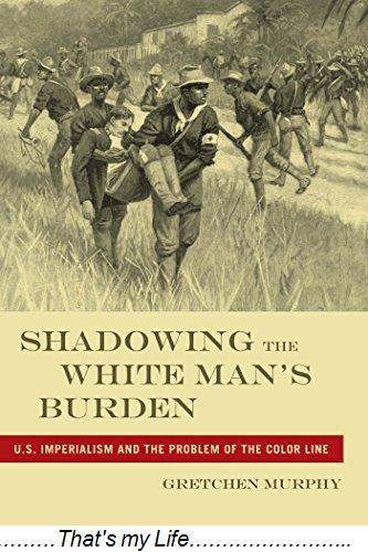 Shadowing the White Man s Burden U S Imperialism and the Problem of the Color Line America and the Long 19th Century