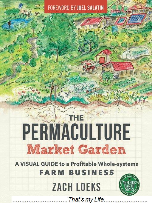 The Permaculture Market Garden A Visual Guide to a Profitable Whole systems Farm Business