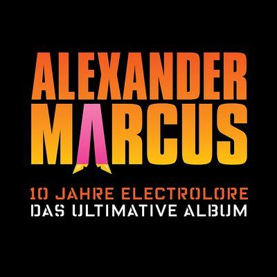 Alexander Marcus - 10 Jahre Electrolore-Das Ultimative Album (2017)