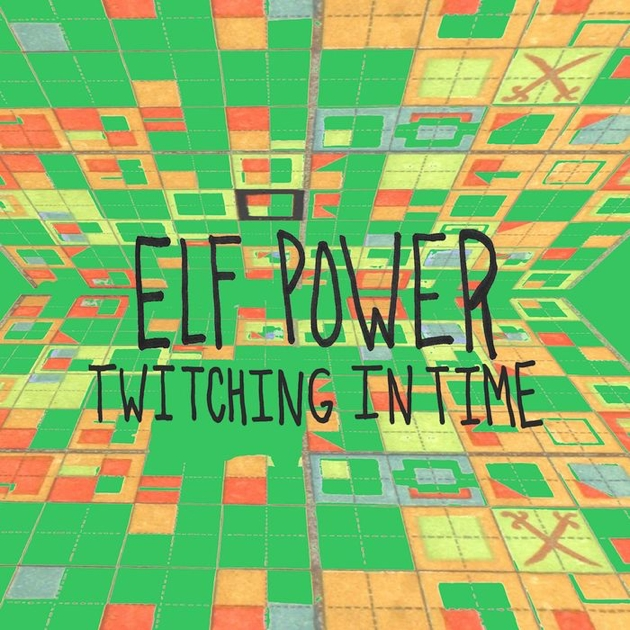 Elf Power - Twitching in Time (2017)