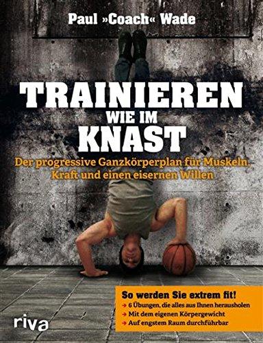 Buch Cover für Trainieren wie im Knast: Der progressive Ganzkörperplan für Muskeln, Kraft und einen eisernen Willen