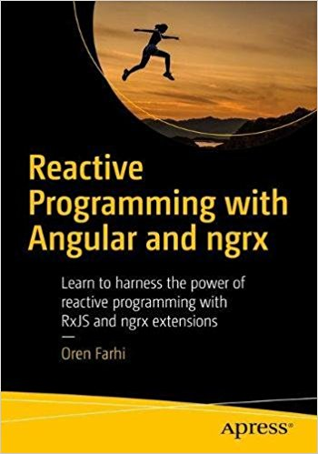 Reactive Programming with Angular and ngrx Learn to Harness the Power of Reactive Programming with RxJs and ngrx Extensions