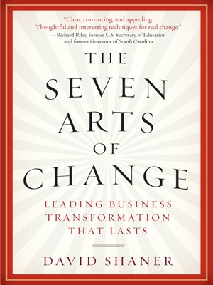 The Seven Arts of Change Leading Business Transformation That Lasts