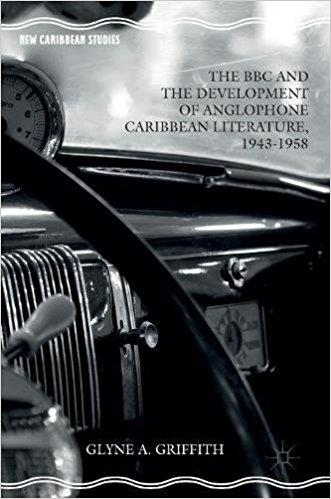 The Bbc and the Development of Anglophone Caribbean Literature 1943 1958