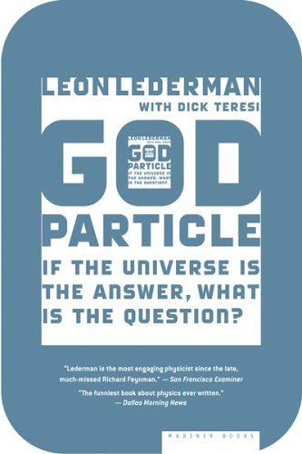 The God Particle If the Universe Is the Answer What Is the Question