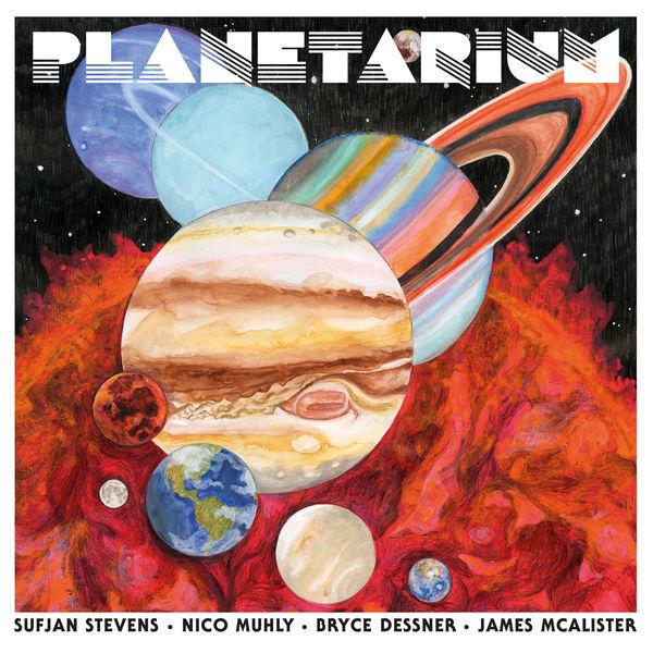 Sufjan Stevens, Bryce Dessner, Nico Muhly & James McAlister - Planetarium (2017)