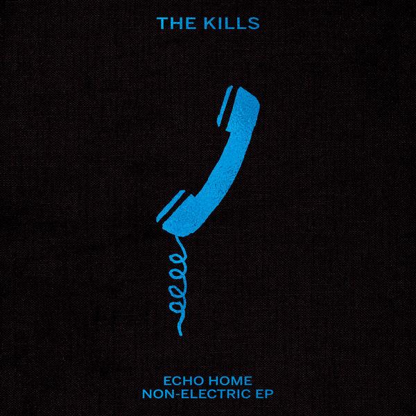 The Kills - Echo Home - Non-Electric (EP) (2017)