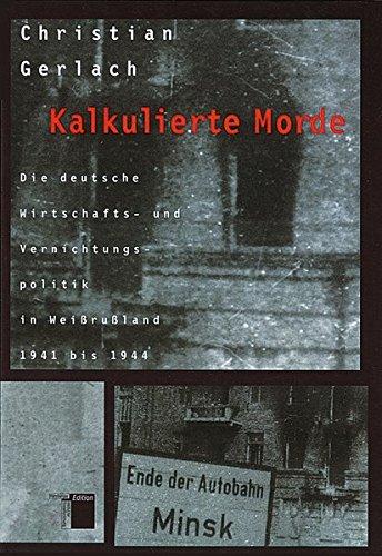 Gerlach, Christian - Kalkulierte Morde - Die deutsche Wirtschafts- und Vernichtungspolitik in Weissrussland 1941 bis 1944
