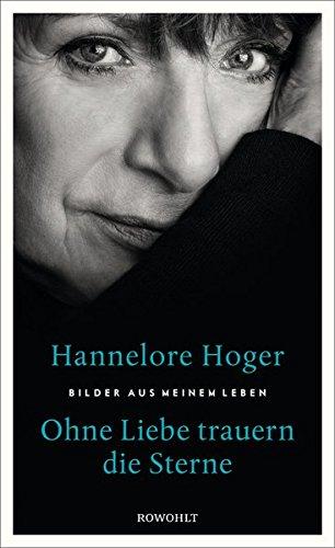 Hoger, Hannelore - Ohne Liebe trauern die Sterne - Bilder aus meinem Leben
