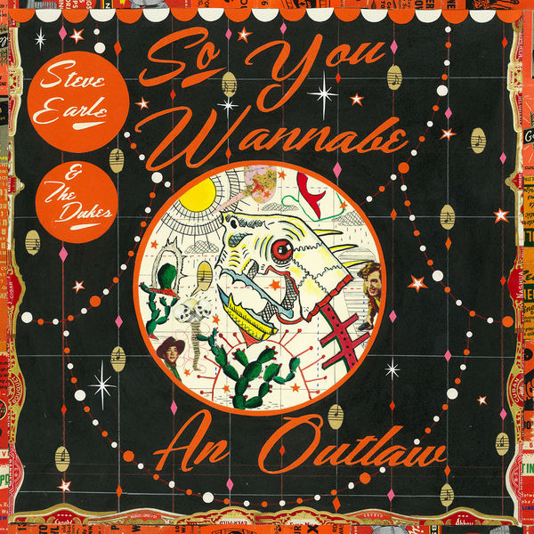 Steve Earle & The Dukes - So You Wannabe an Outlaw (Deluxe) (2017)