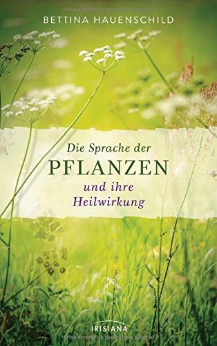 Hauenschild, Bettina - Die Sprache der Pflanzen und ihre Heilwirkung