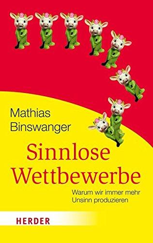 Binswanger, Mathias - Sinnlose Wettbewerbe - Warum wir immer mehr Unsinn produzieren
