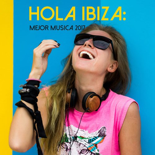 Hola Ibiza: Mejor Musica 2017