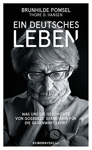Pomsel, Brunhilde - Ein deutsches Leben - Was uns die Geschichte von Goebbels Sekretaerin lehrt