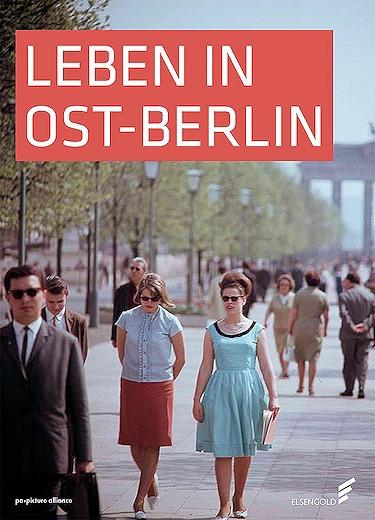 Leben in Ost-Berlin - Alltag in Bildern 1945 bis 1990