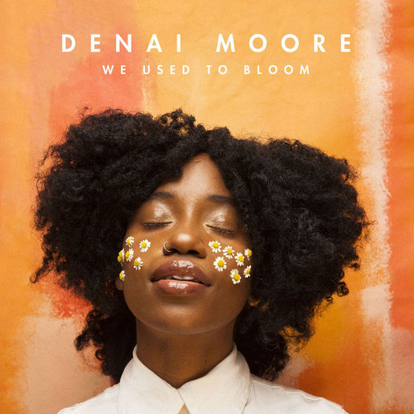 Denai Moore - We Used To Bloom (2017)
