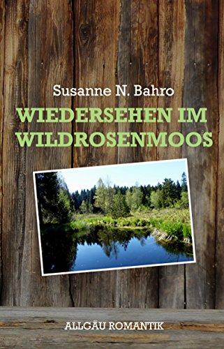 Bahro, Susanne N  - Allgaeu 04 - Wiedersehen im Wildrosenmoos