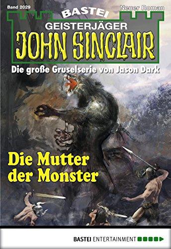 John Sinclair 2029 - Die Mutter der Monster - Hill, Ian Rolf