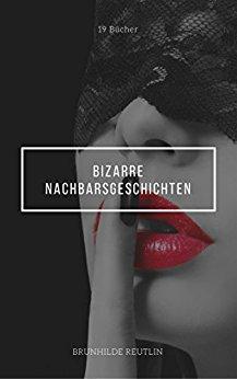 Brunhilde Reutlin - Bizarre Nachbarsgeschichten 19 in 1