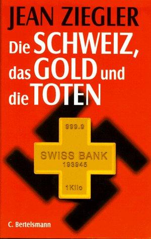 Ziegler, Jean - Die Schweiz, das Gold und die Toten