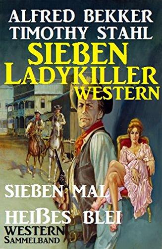 Bekker, Alfred & Stahl, Timothy - Sieben Ladykiller Western