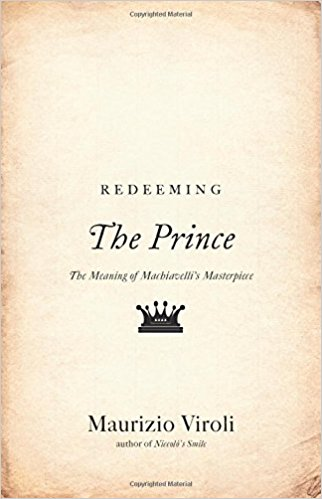 : Redeeming The Prince The Meaning of Machiavellis Masterpiece