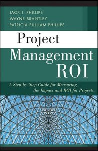 : Project Management Roi A Step by Step Guide for Measuring the Impact and Roi for Projects
