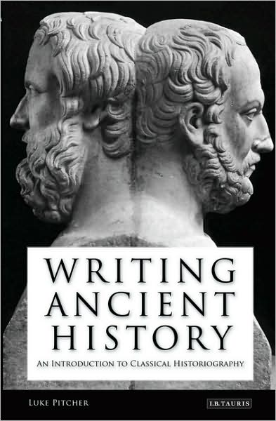 : Writing Ancient History An Introduction to Classical Historiography