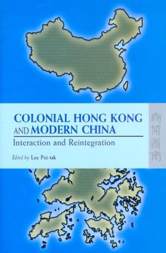 : Colonial Hong Kong and Modern China Interaction and Reintegration