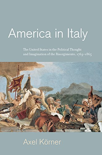 : America in Italy The United States in the Political Thought and Imagination of the Risorgimento 1763 1865