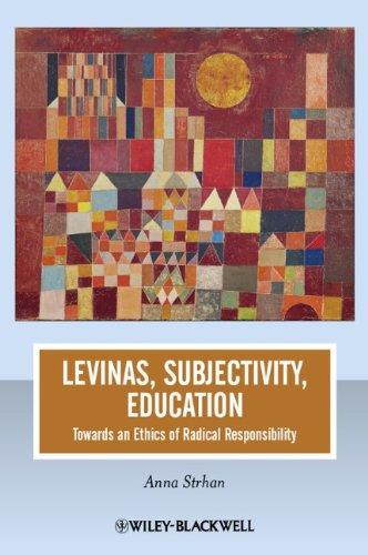 : Levinas Subjectivity Education Towards an Ethics of Radical Responsibility