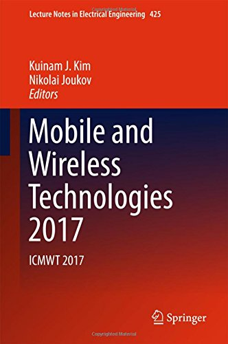 : Mobile and Wireless Technologies 2017 Icmwt 2017 Lecture Nrtes in Electrical Engineering