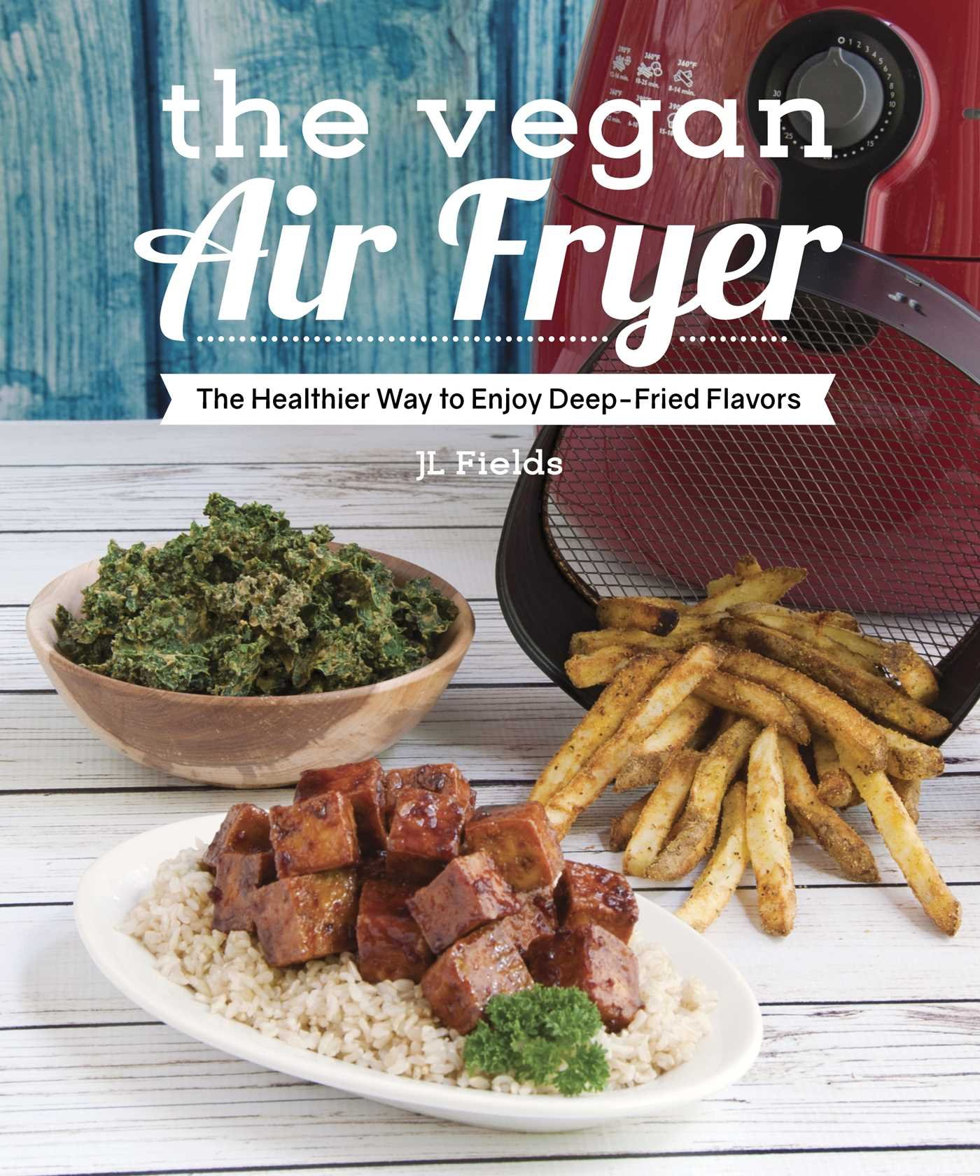 : The Vegan Air Fryer The Healthier Way to Enjoy Deep Fried Flavors