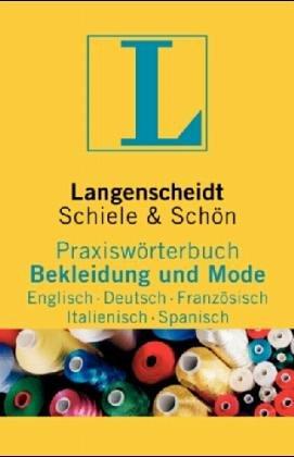 : Langenscheidt Praxiswoerterbuch Bekleidung und Mode Englisch Deutsch Franzoesisch Italienisch Spanisch