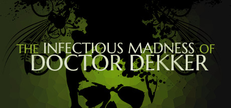 The Infectious Madness of Doctor Dekker-Skidrow