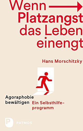 Morschitzky, Hans - Wenn Platzangst das Leben einengt - Agoraphobie bewaeltigen - Ein Selbsthilfeprogramm