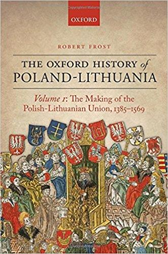 The Oxford History of Poland Lithuania Volume I