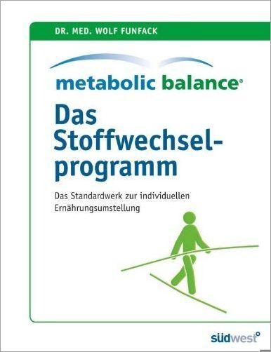 Metabolic Balance Das Stoffwechselprogramm Das Standardwerk zur individuellen Stoffwechselumstellung