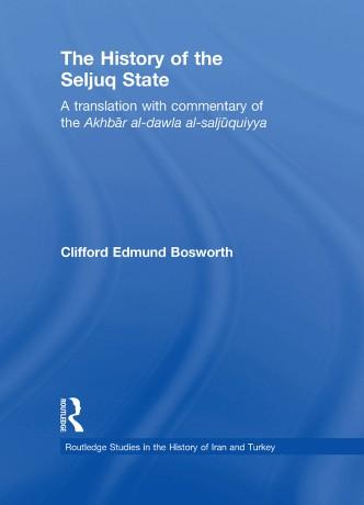 The History of the Seljuq State A Translation with Commentary of the Akhbar al dawla al saljuqiyya