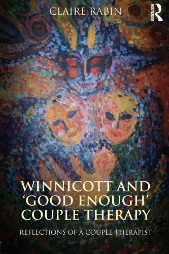 Winnicott and Good Enough Couple Therapy Reflections of a couple therapist