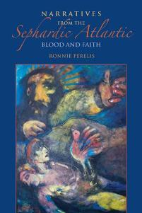 Narratives from the Sephardic Atlantic Blood and Faith