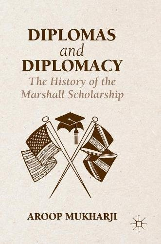 Diplomas and Diplomacy The History of the Marshall Scholarship