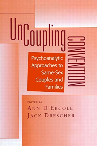 Uncoupling Convention Psychoanalytic Approaches to Same Sex Couples and Families