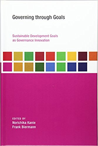 Governing Through Goals Sustainable Development Goals as Governance Innovation