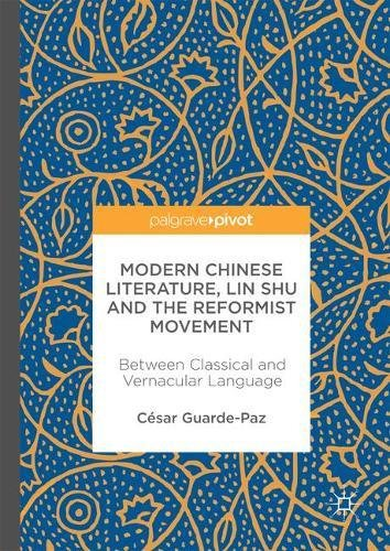 Modern Chinese Literature Lin Shu and the Reformist Movement Between Classical and Vernacular Language