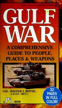 Gulf War A Comprehensive Guide to People Places und Weapons