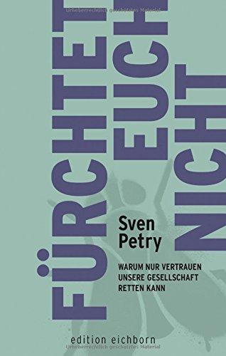 Petry, Sven - Fuerchtet euch nicht - Warum nur Vertrauen unsere Gesellschaft retten kann