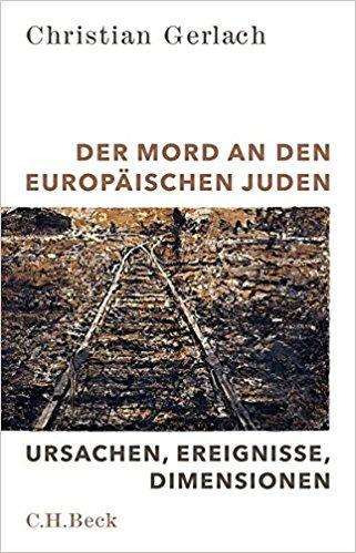 Der Mord an den europaeischen Juden Ursachen Ereignisse Dimensionen