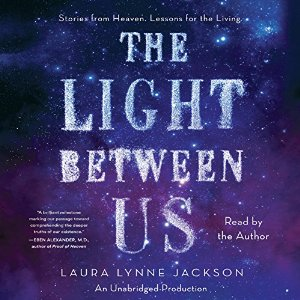 The Light Between Us Stories From Heaven Lessons for the Living Audiobook
